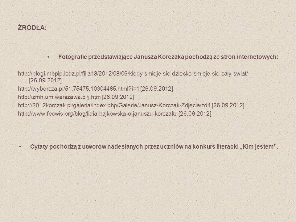 ŹRÓDŁA: Fotografie przedstawiające Janusza Korczaka pochodzą ze stron internetowych: http://blogi.mbplp.lodz.pl/filia18/2012/08/06/kiedy-smieje-sie-dz