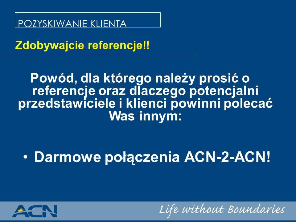 Darmowe połączenia ACN-2-ACN! Powód, dla którego należy prosić o referencje oraz dlaczego potencjalni przedstawiciele i klienci powinni polecać Was in