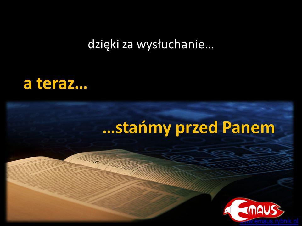 a teraz… …stańmy przed Panem dzięki za wysłuchanie… www.emaus.rybnik.pl