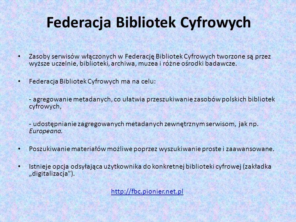 Federacja Bibliotek Cyfrowych Zasoby serwisów włączonych w Federację Bibliotek Cyfrowych tworzone są przez wyższe uczelnie, biblioteki, archiwa, muzea