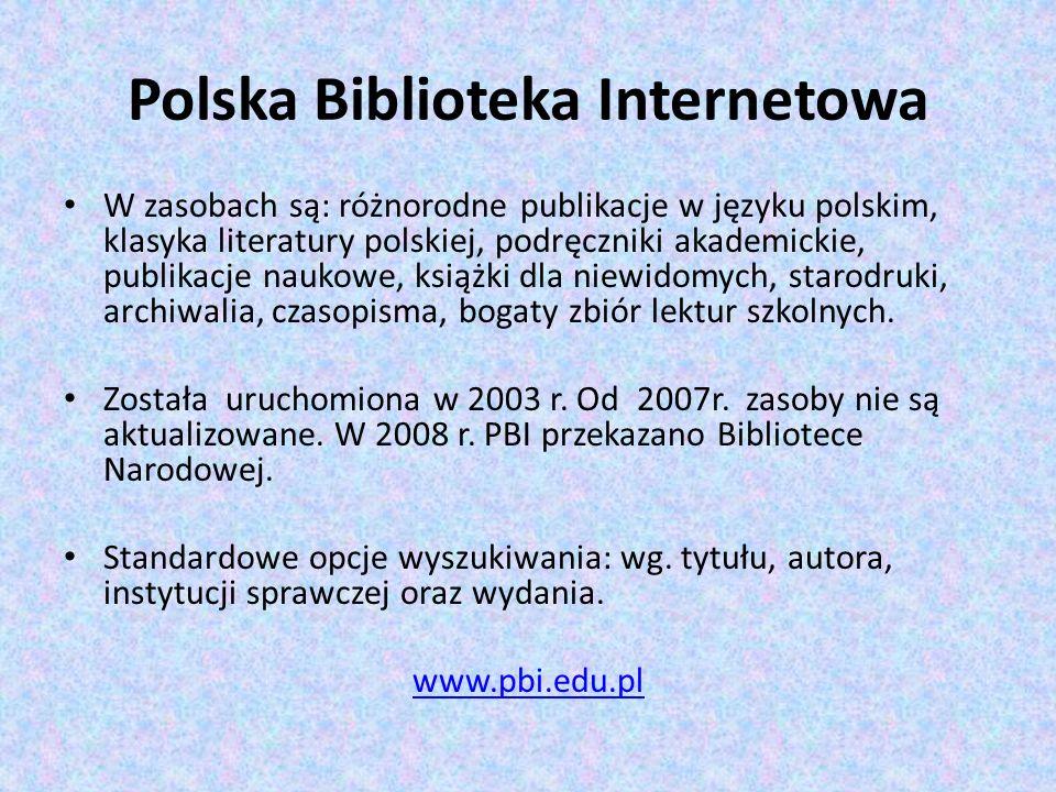 Polska Biblioteka Internetowa W zasobach są: różnorodne publikacje w języku polskim, klasyka literatury polskiej, podręczniki akademickie, publikacje