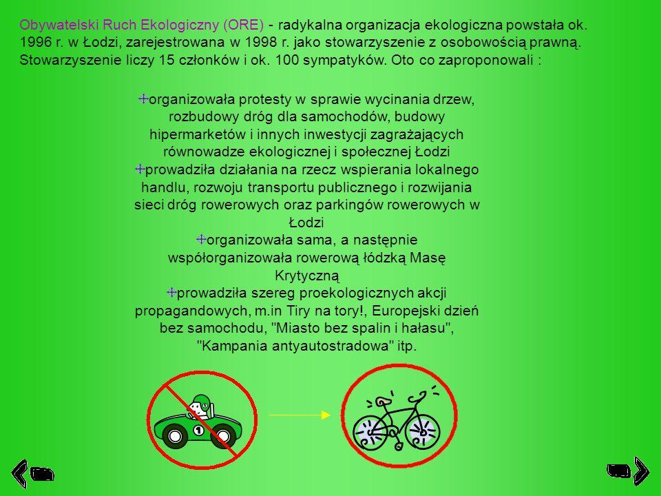 Obywatelski Ruch Ekologiczny (ORE) - radykalna organizacja ekologiczna powstała ok. 1996 r. w Łodzi, zarejestrowana w 1998 r. jako stowarzyszenie z os
