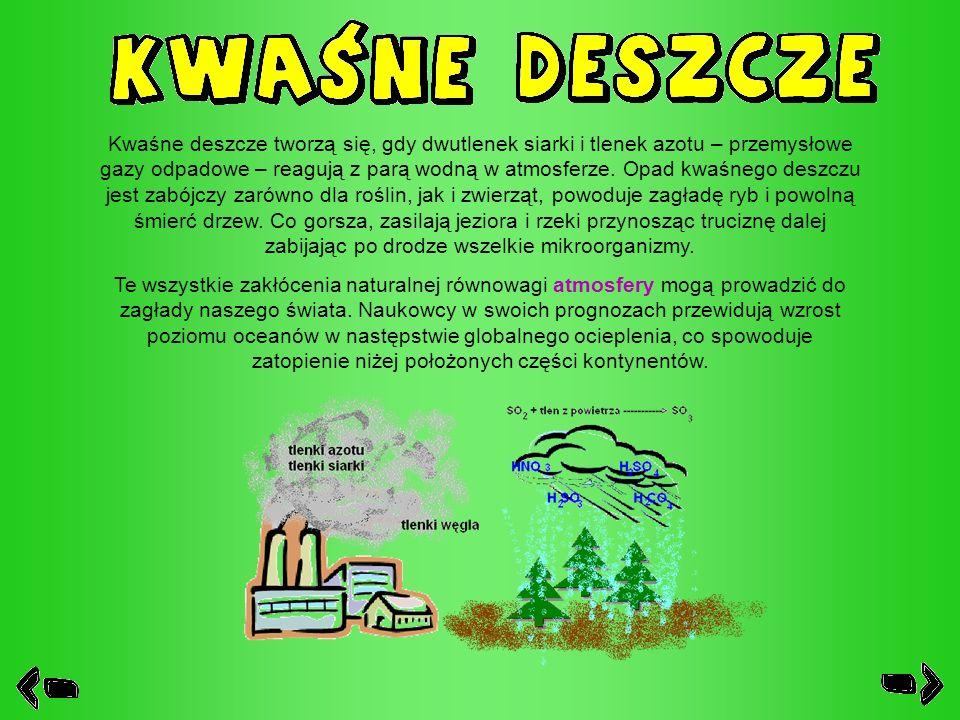 Kwaśne deszcze tworzą się, gdy dwutlenek siarki i tlenek azotu – przemysłowe gazy odpadowe – reagują z parą wodną w atmosferze. Opad kwaśnego deszczu