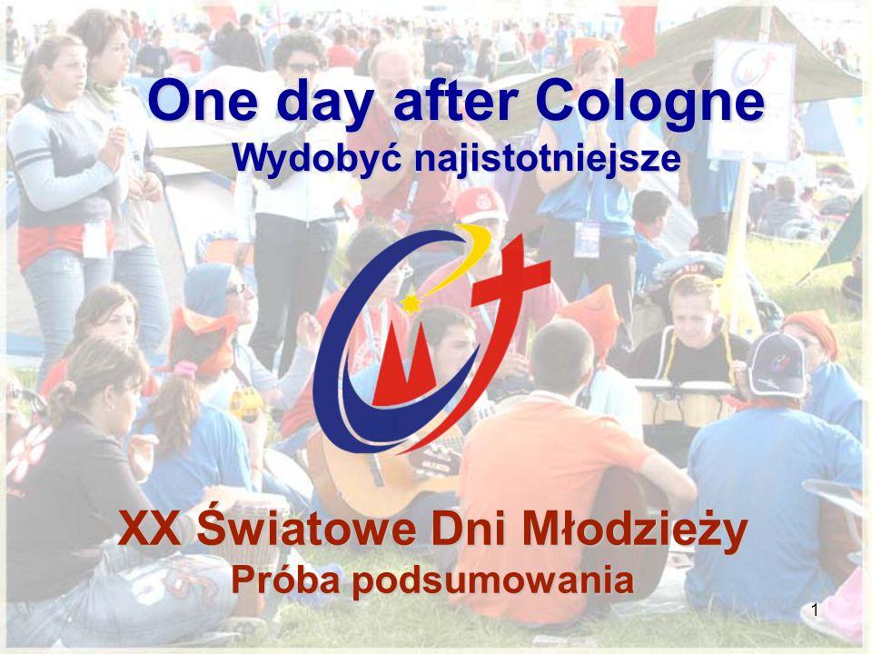 1 XX Światowe Dni Młodzieży Próba podsumowania One day after Cologne Wydobyć najistotniejsze