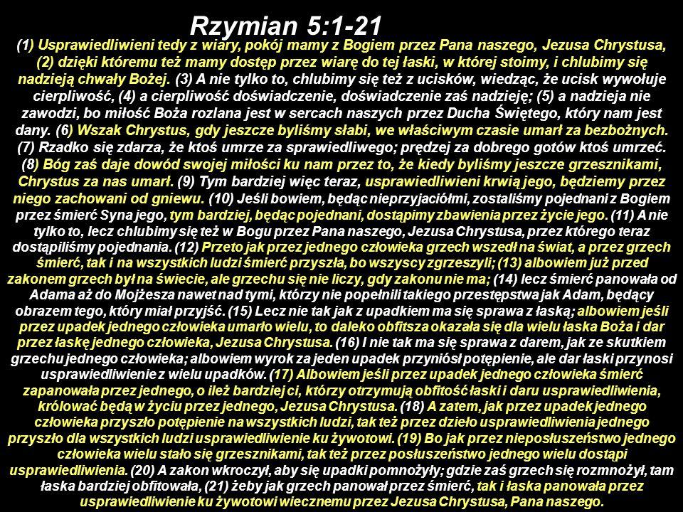 (1) Usprawiedliwieni tedy z wiary, pokój mamy z Bogiem przez Pana naszego, Jezusa Chrystusa, (2) dzięki któremu też mamy dostęp przez wiarę do tej łas