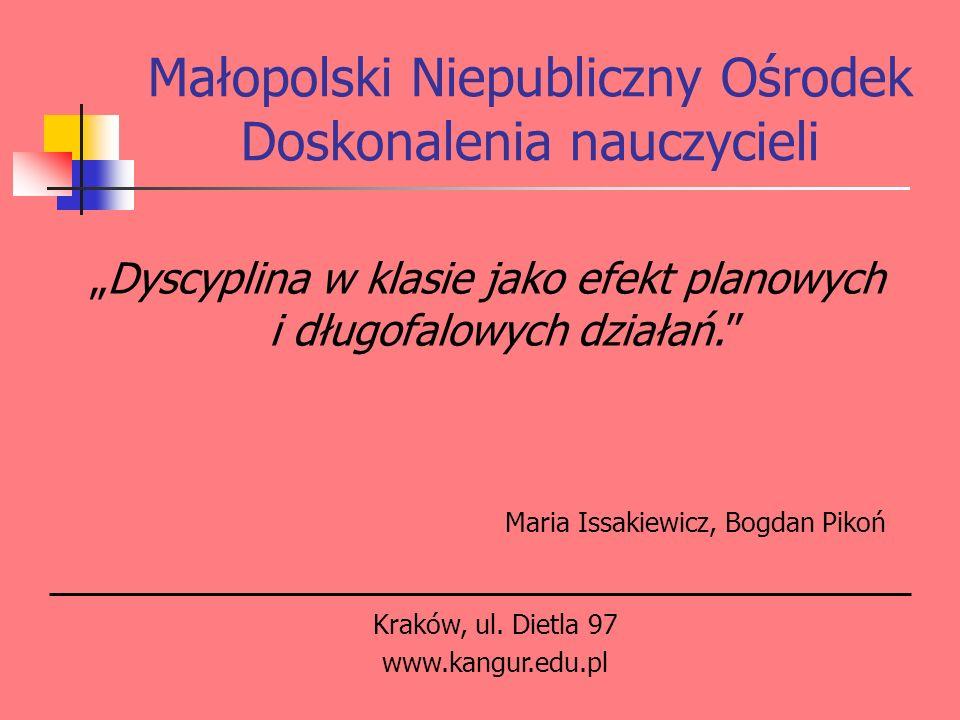 Małopolski Niepubliczny Ośrodek Doskonalenia nauczycieli Dyscyplina w klasie jako efekt planowych i długofalowych działań. Maria Issakiewicz, Bogdan P