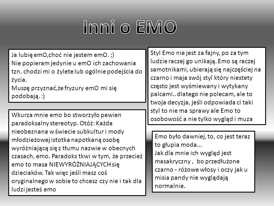 Ja lubię emO,choć nie jestem emO.;) Nie popieram jedynie u emO ich zachowania tzn.