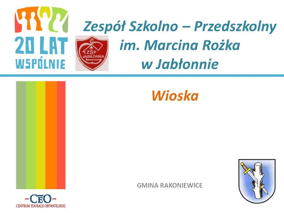 GMINA RAKONIEWICE Zespół Szkolno – Przedszkolny im. Marcina Rożka w Jabłonnie Wioska