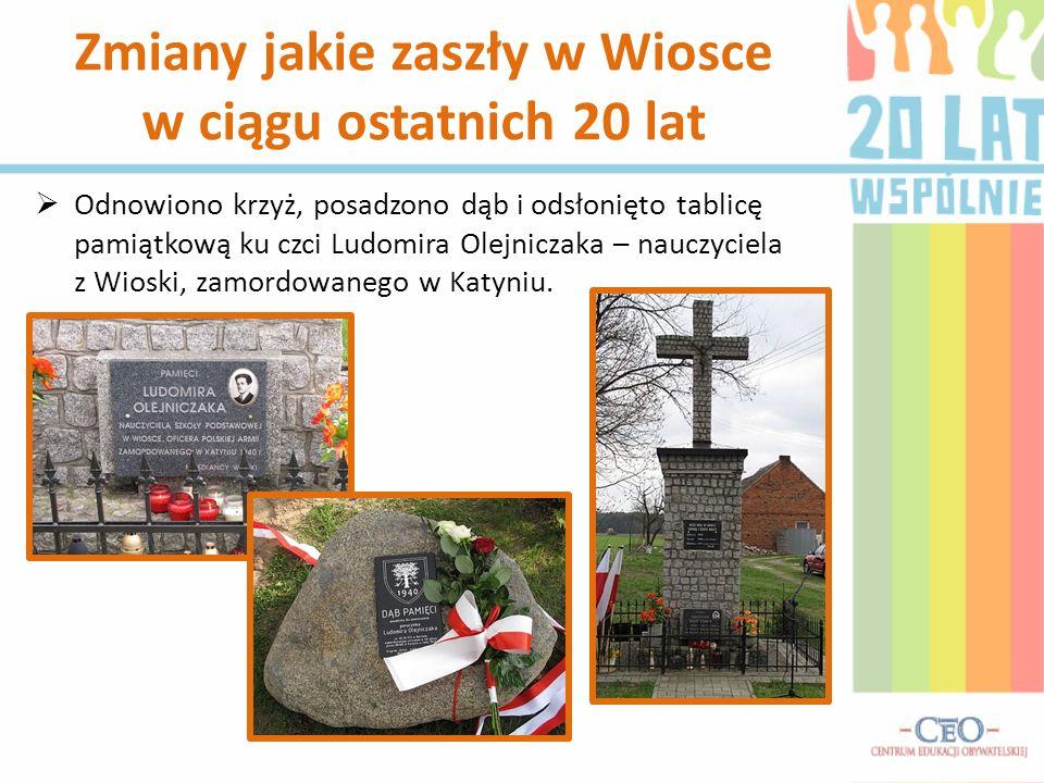 Odnowiono krzyż, posadzono dąb i odsłonięto tablicę pamiątkową ku czci Ludomira Olejniczaka – nauczyciela z Wioski, zamordowanego w Katyniu. Zmiany ja