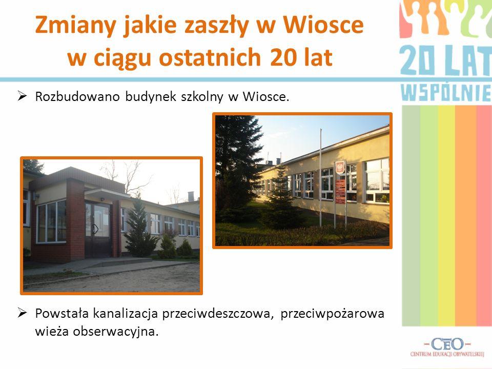 Rozbudowano budynek szkolny w Wiosce. Powstała kanalizacja przeciwdeszczowa, przeciwpożarowa wieża obserwacyjna. Zmiany jakie zaszły w Wiosce w ciągu