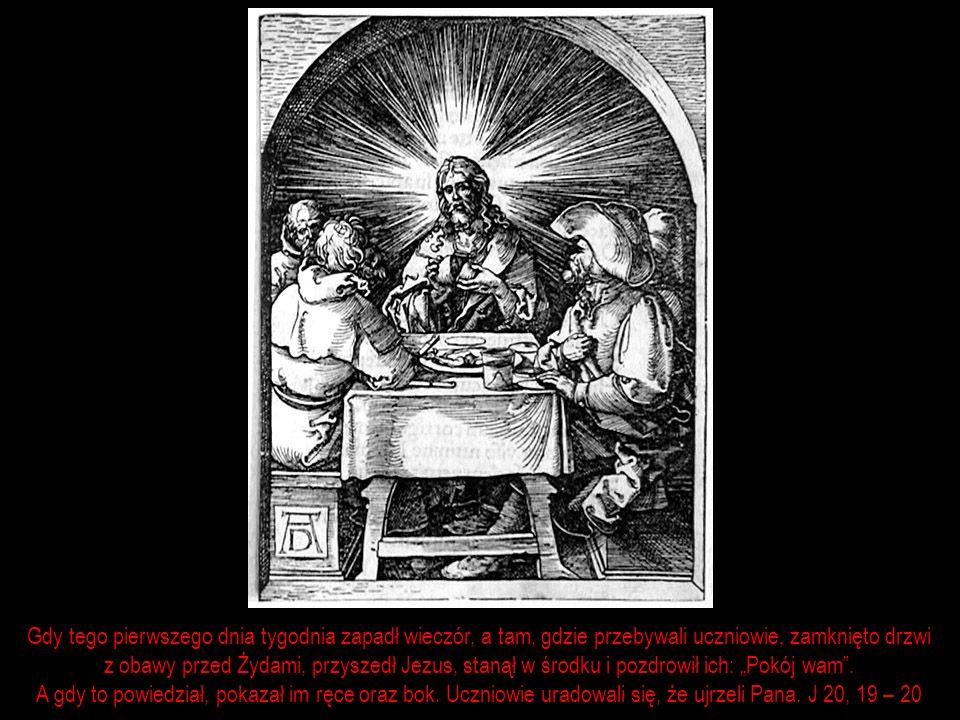Gdy tego pierwszego dnia tygodnia zapadł wieczór, a tam, gdzie przebywali uczniowie, zamknięto drzwi z obawy przed Żydami, przyszedł Jezus, stanął w ś