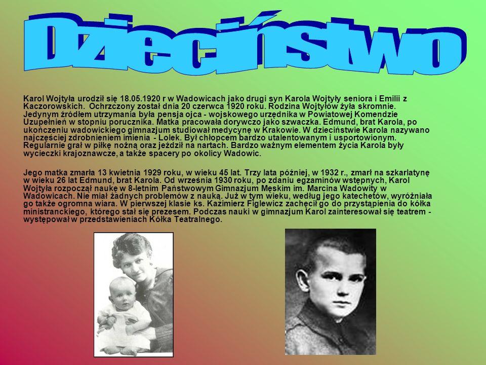 Karol Wojtyła urodził się 18.05.1920 r w Wadowicach jako drugi syn Karola Wojtyły seniora i Emilii z Kaczorowskich. Ochrzczony został dnia 20 czerwca