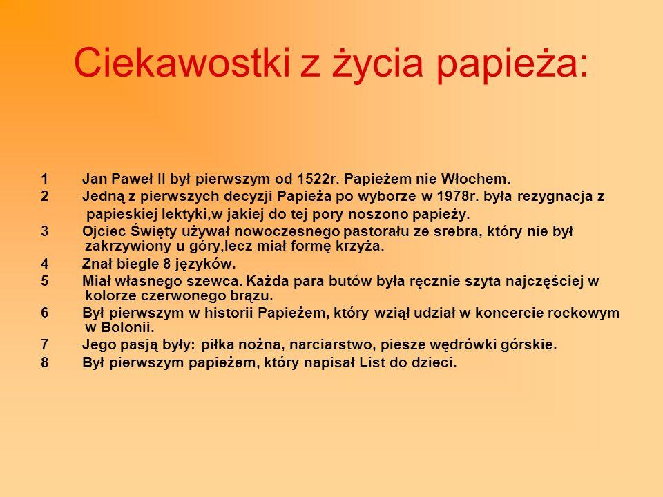Ciekawostki z życia papieża: 1 Jan Paweł II był pierwszym od 1522r. Papieżem nie Włochem. 2 Jedną z pierwszych decyzji Papieża po wyborze w 1978r. był