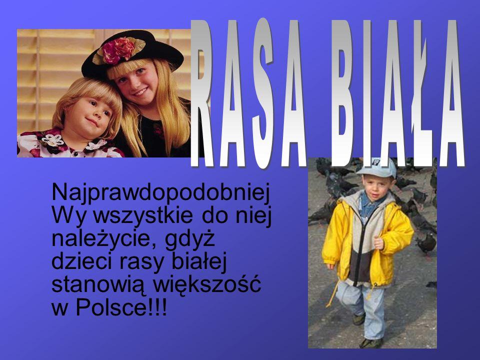 Najprawdopodobniej Wy wszystkie do niej należycie, gdyż dzieci rasy białej stanowią większość w Polsce!!!