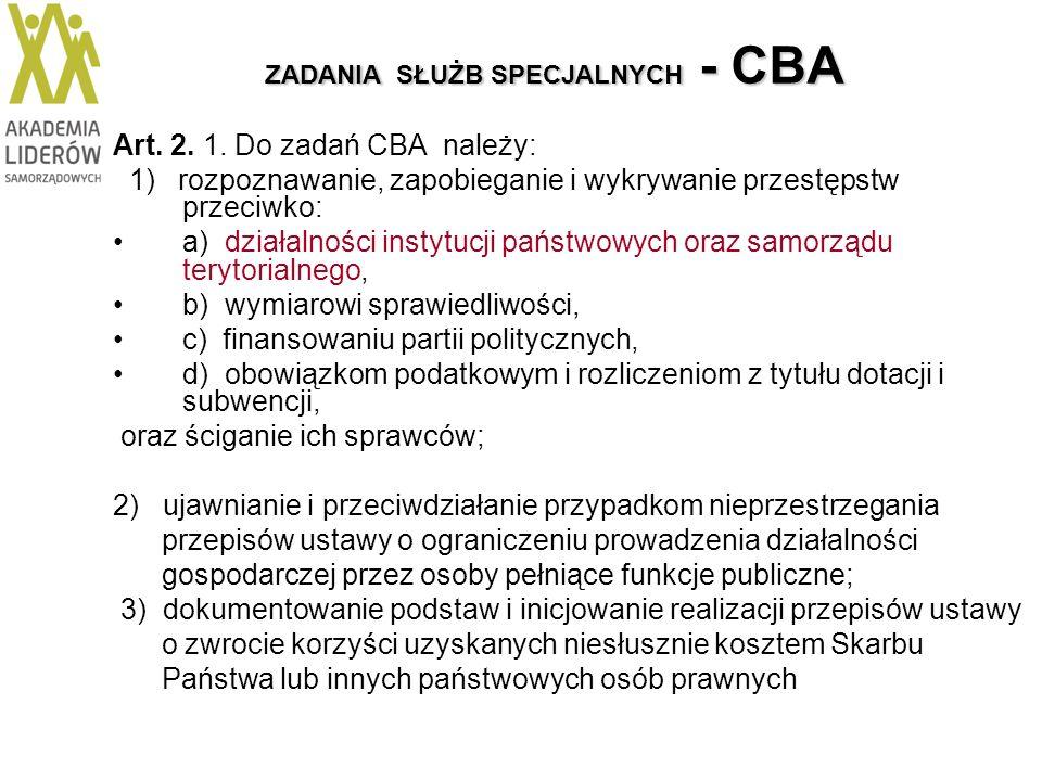 ZADANIA SŁUŻB SPECJALNYCH - CBA Art. 2. 1. Do zadań CBA należy: 1) rozpoznawanie, zapobieganie i wykrywanie przestępstw przeciwko: a) działalności ins
