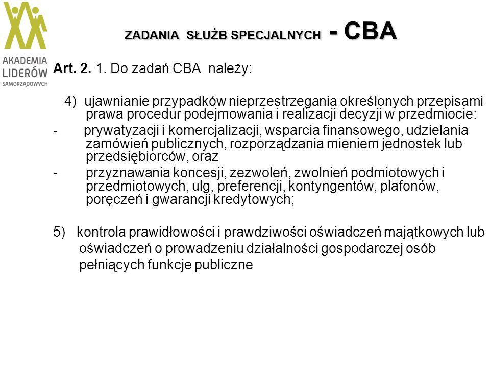 ZADANIA SŁUŻB SPECJALNYCH - CBA Art. 2. 1. Do zadań CBA należy: 4) ujawnianie przypadków nieprzestrzegania określonych przepisami prawa procedur podej