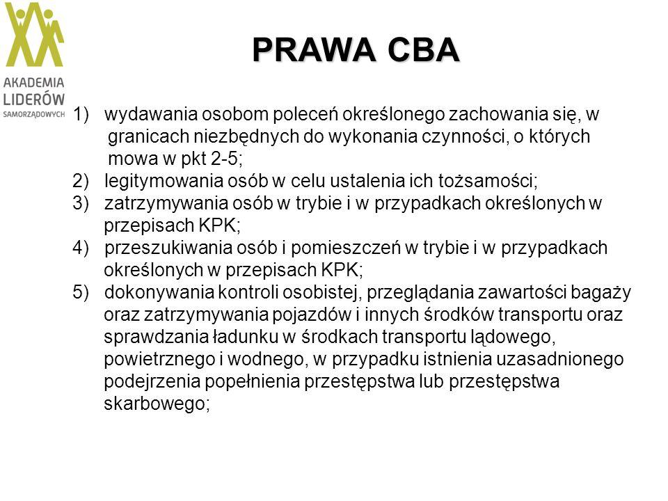 PRAWA CBA 1) wydawania osobom poleceń określonego zachowania się, w granicach niezbędnych do wykonania czynności, o których mowa w pkt 2-5; 2) legitym