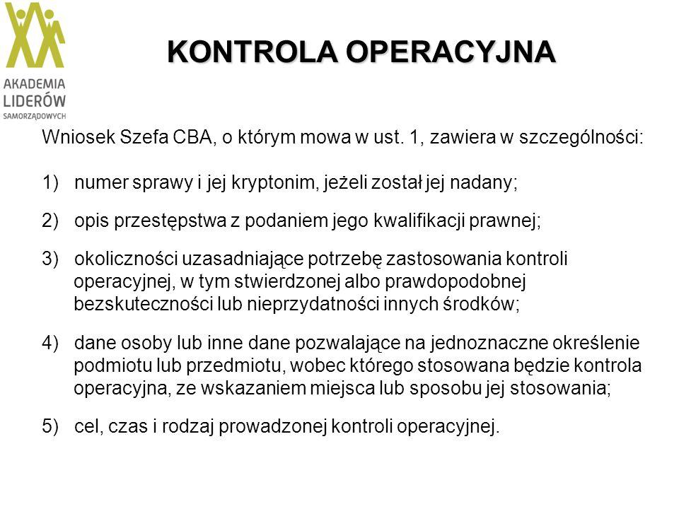 KONTROLA OPERACYJNA Wniosek Szefa CBA, o którym mowa w ust. 1, zawiera w szczególności: 1) numer sprawy i jej kryptonim, jeżeli został jej nadany; 2)