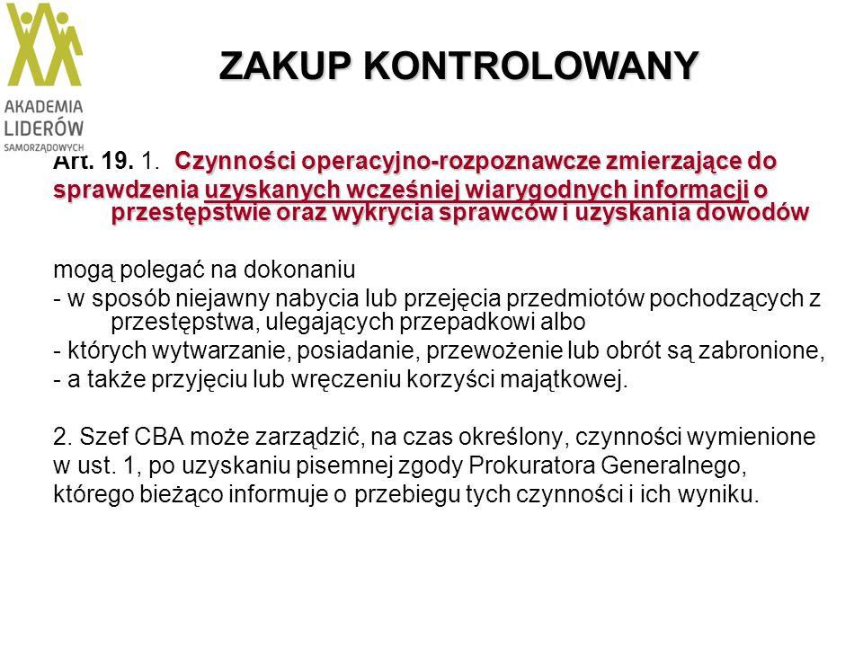 ZAKUP KONTROLOWANY Czynności operacyjno-rozpoznawcze zmierzające do Art. 19. 1. Czynności operacyjno-rozpoznawcze zmierzające do sprawdzenia uzyskanyc