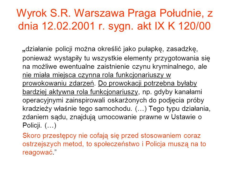 Wyrok S.R. Warszawa Praga Południe, z dnia 12.02.2001 r. sygn. akt IX K 120/00 działanie policji można określić jako pułapkę, zasadzkę, ponieważ wystą