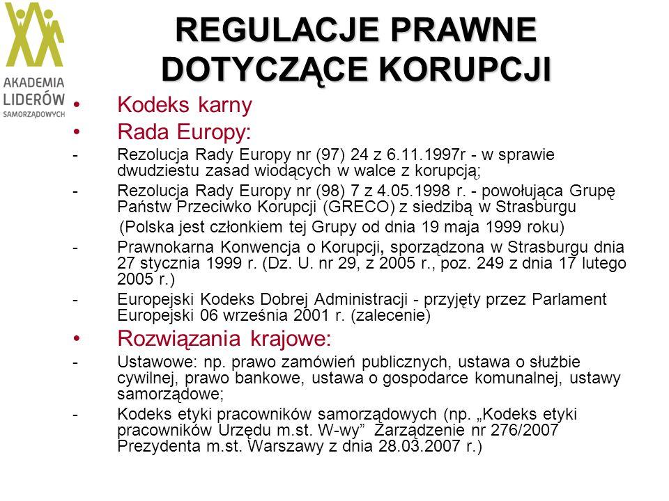 REGULACJE PRAWNE DOTYCZĄCE KORUPCJI Kodeks karny Rada Europy: -Rezolucja Rady Europy nr (97) 24 z 6.11.1997r - w sprawie dwudziestu zasad wiodących w