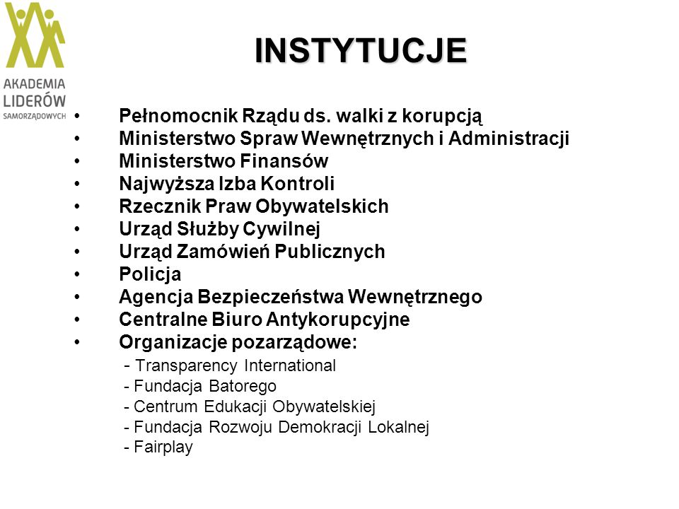 INSTYTUCJE Pełnomocnik Rządu ds. walki z korupcją Ministerstwo Spraw Wewnętrznych i Administracji Ministerstwo Finansów Najwyższa Izba Kontroli Rzeczn