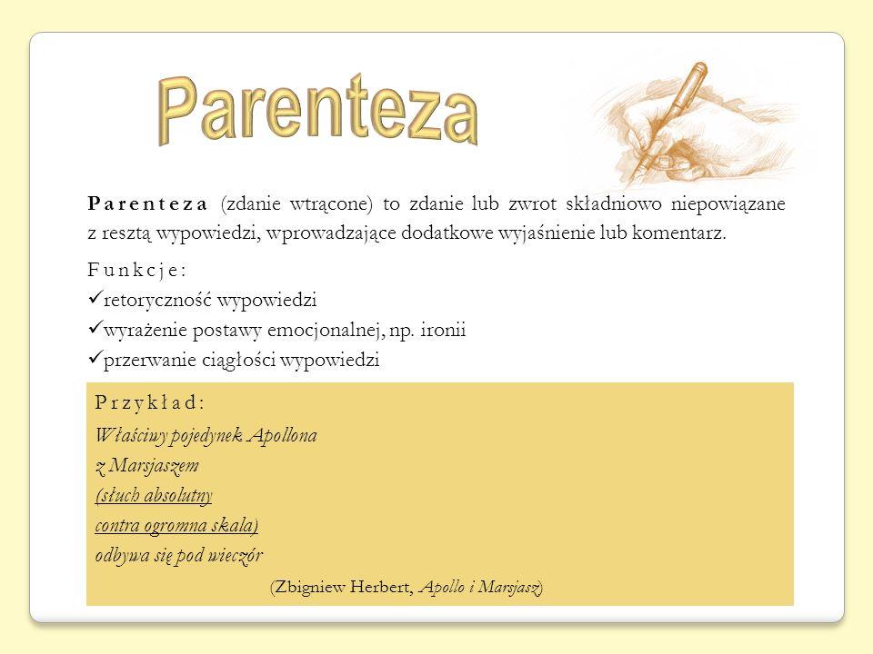 Parenteza (zdanie wtrącone) to zdanie lub zwrot składniowo niepowiązane z resztą wypowiedzi, wprowadzające dodatkowe wyjaśnienie lub komentarz. Funkcj