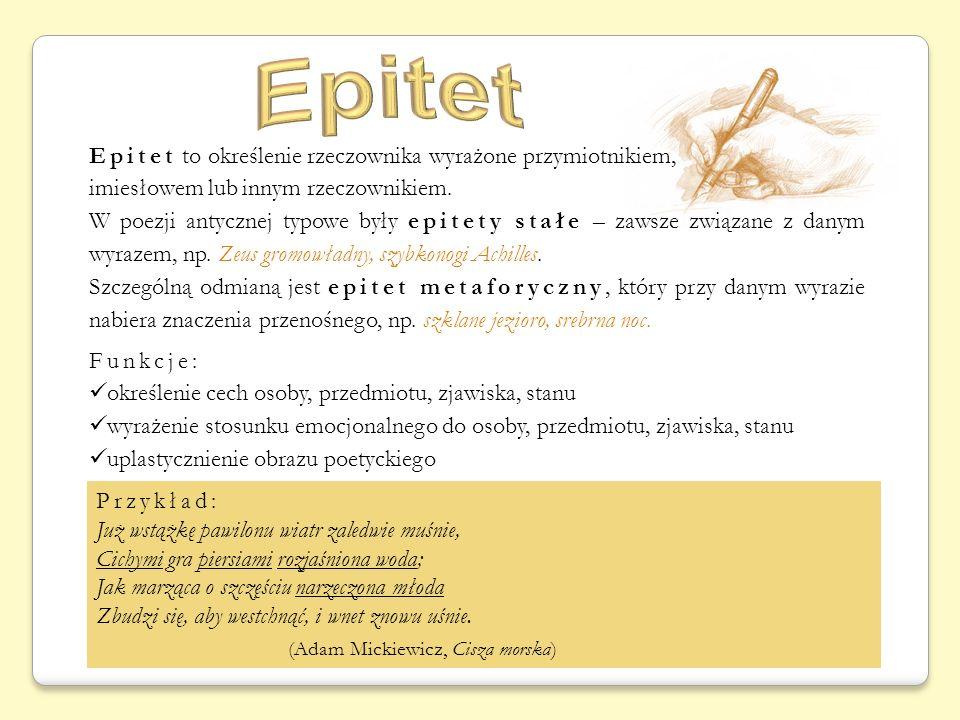 Epitet to określenie rzeczownika wyrażone przymiotnikiem, imiesłowem lub innym rzeczownikiem. W poezji antycznej typowe były epitety stałe – zawsze zw