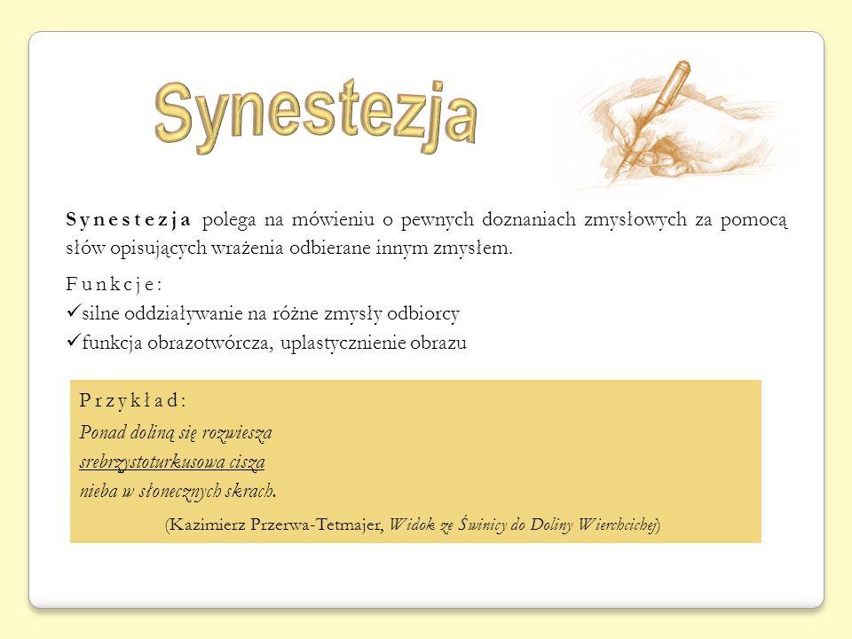 Synestezja polega na mówieniu o pewnych doznaniach zmysłowych za pomocą słów opisujących wrażenia odbierane innym zmysłem. Funkcje: silne oddziaływani