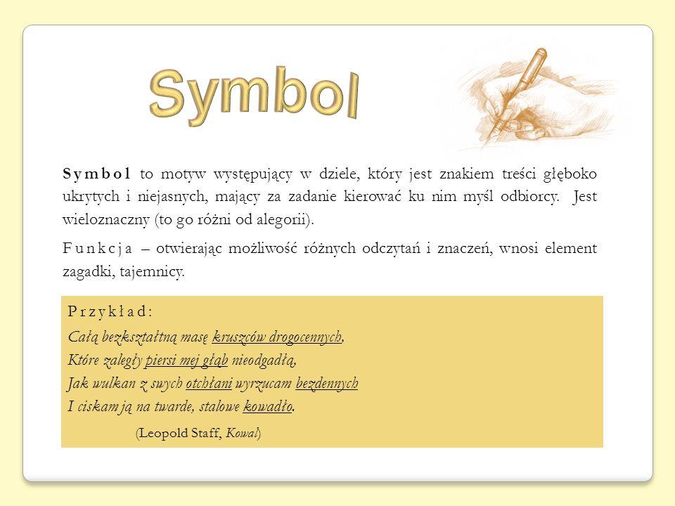 Symbol to motyw występujący w dziele, który jest znakiem treści głęboko ukrytych i niejasnych, mający za zadanie kierować ku nim myśl odbiorcy. Jest w