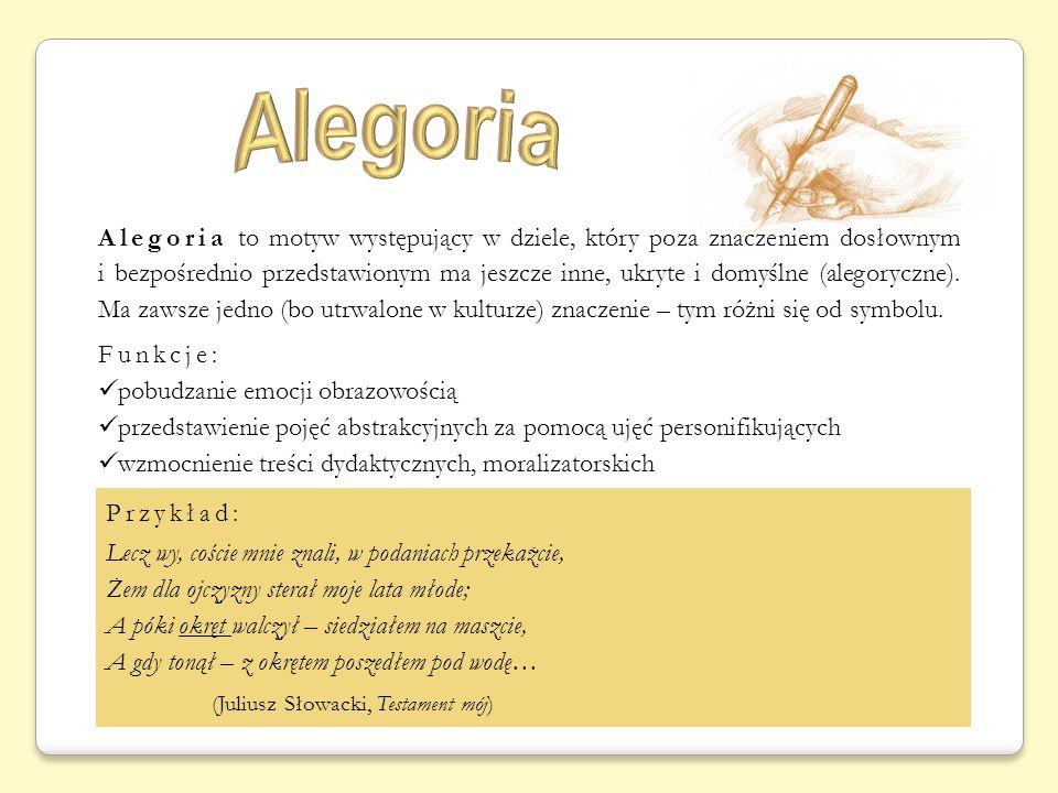 Alegoria to motyw występujący w dziele, który poza znaczeniem dosłownym i bezpośrednio przedstawionym ma jeszcze inne, ukryte i domyślne (alegoryczne)