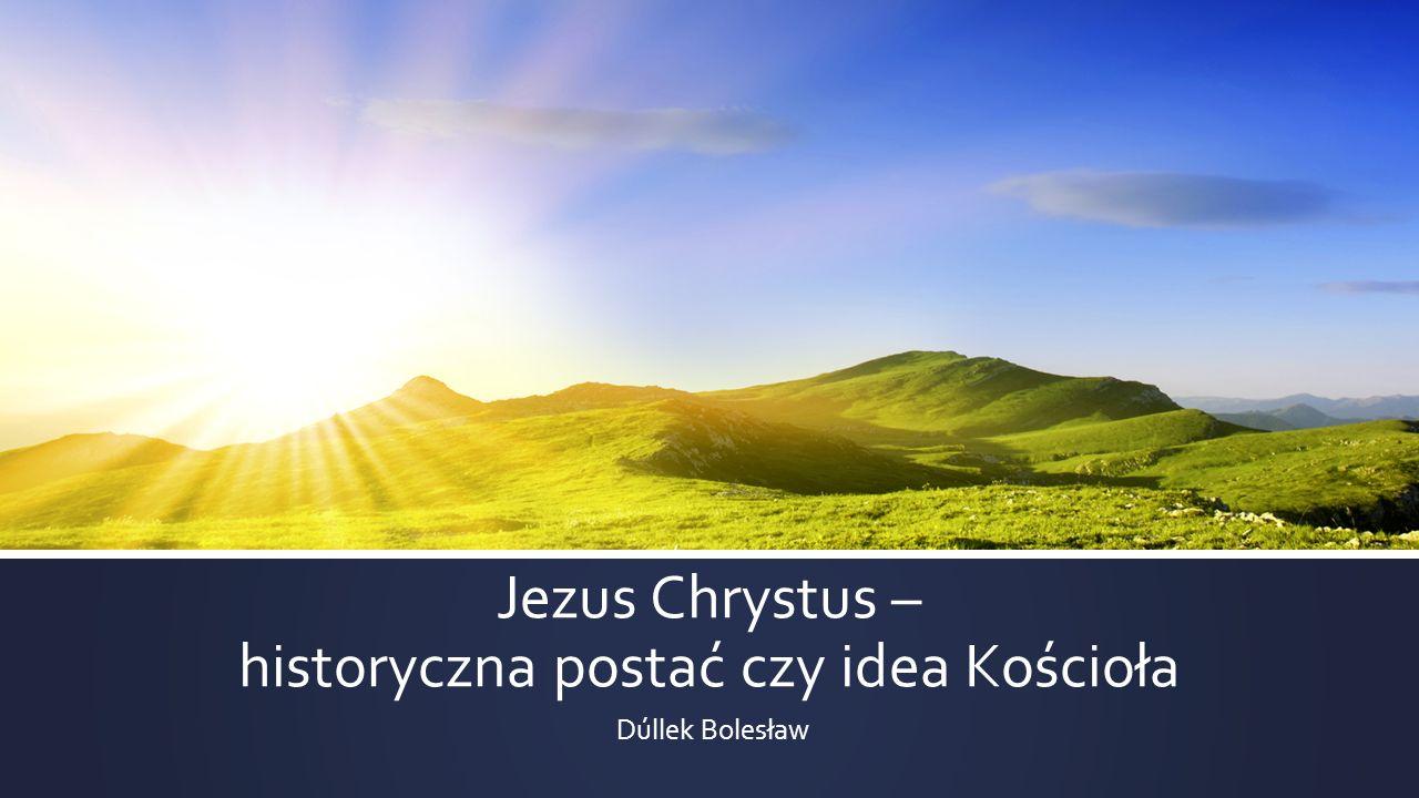 Jezus Chrystus – historyczna postać czy idea Kościoła Dúllek Bolesław