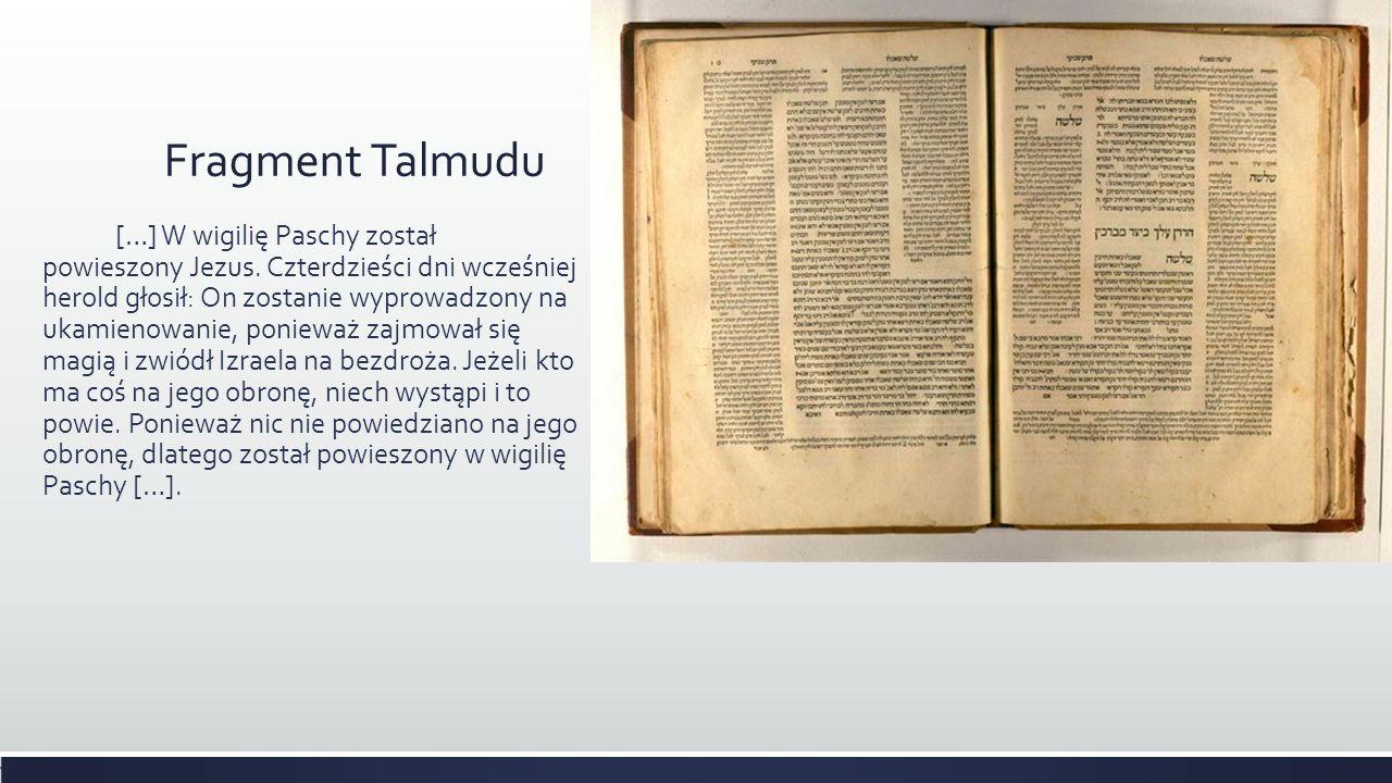 Fragment Talmudu […] W wigilię Paschy został powieszony Jezus. Czterdzieści dni wcześniej herold głosił: On zostanie wyprowadzony na ukamienowanie, po