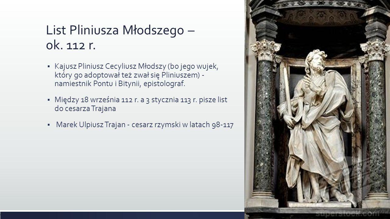 List Pliniusza Młodszego – ok. 112 r. Kajusz Pliniusz Cecyliusz Młodszy (bo jego wujek, który go adoptował też zwał się Pliniuszem) - namiestnik Pontu
