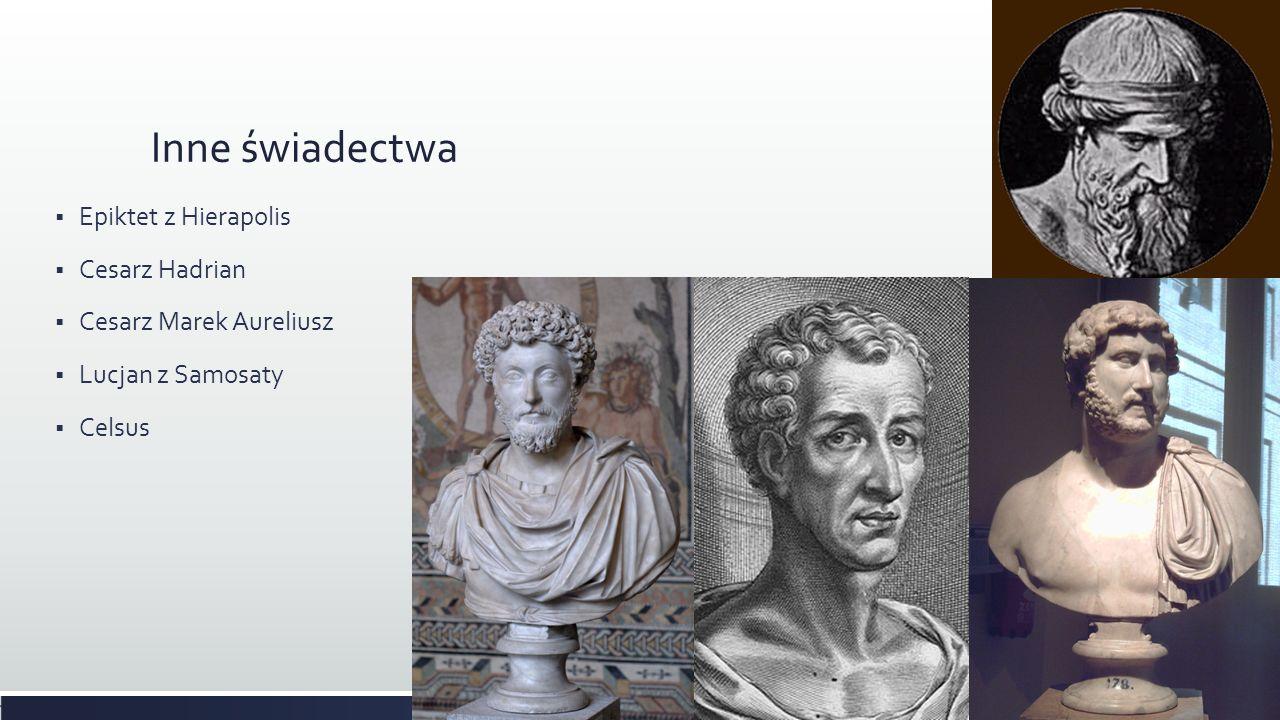 Inne świadectwa Epiktet z Hierapolis Cesarz Hadrian Cesarz Marek Aureliusz Lucjan z Samosaty Celsus