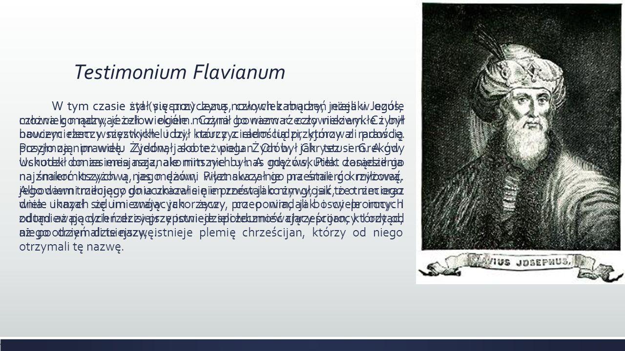 Testimonium Flavianum W tym czasie żył (γινεται) Jezus, człowiek mądry, jeżeli w ogóle można go nazwać człowiekiem. Czynił bowiem rzeczy niezwykłe i b