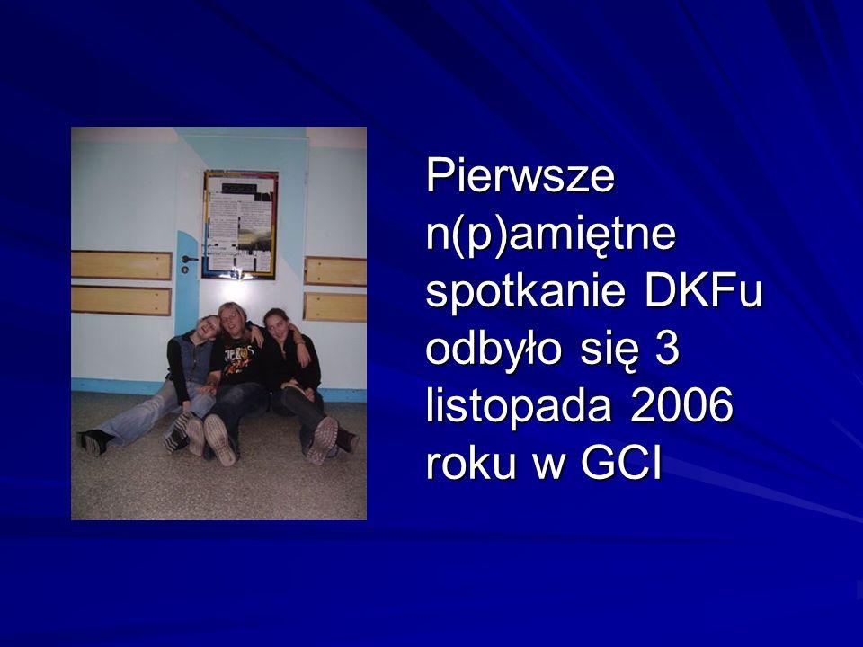 Pierwsze n(p)amiętne spotkanie DKFu odbyło się 3 listopada 2006 roku w GCI