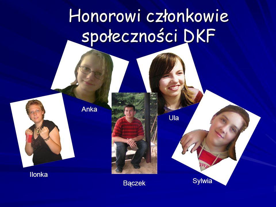 Honorowi członkowie społeczności DKF Ilonka Anka Bączek Ula Sylwia