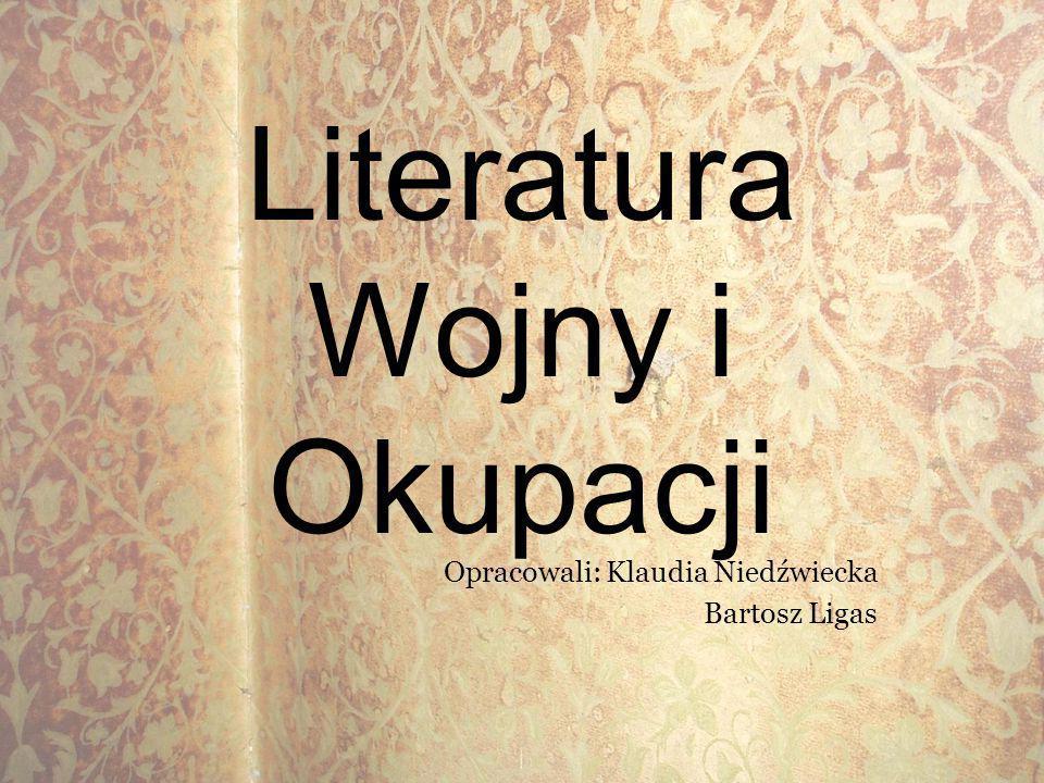 Literatura Wojny i Okupacji Opracowali: Klaudia Niedźwiecka Bartosz Ligas