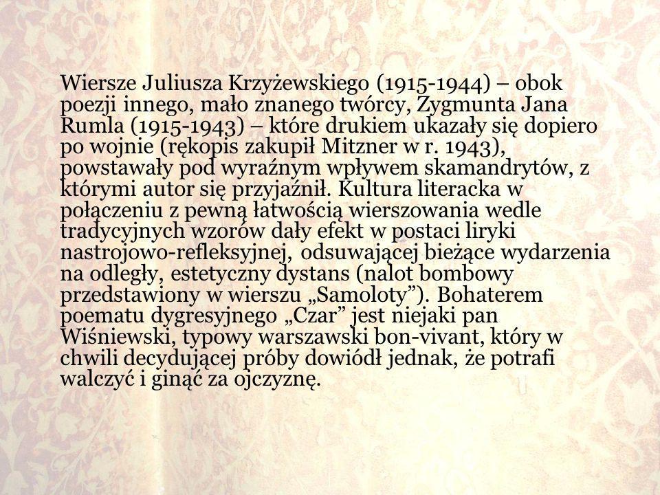 Wiersze Juliusza Krzyżewskiego (1915-1944) – obok poezji innego, mało znanego twórcy, Zygmunta Jana Rumla (1915-1943) – które drukiem ukazały się dopi