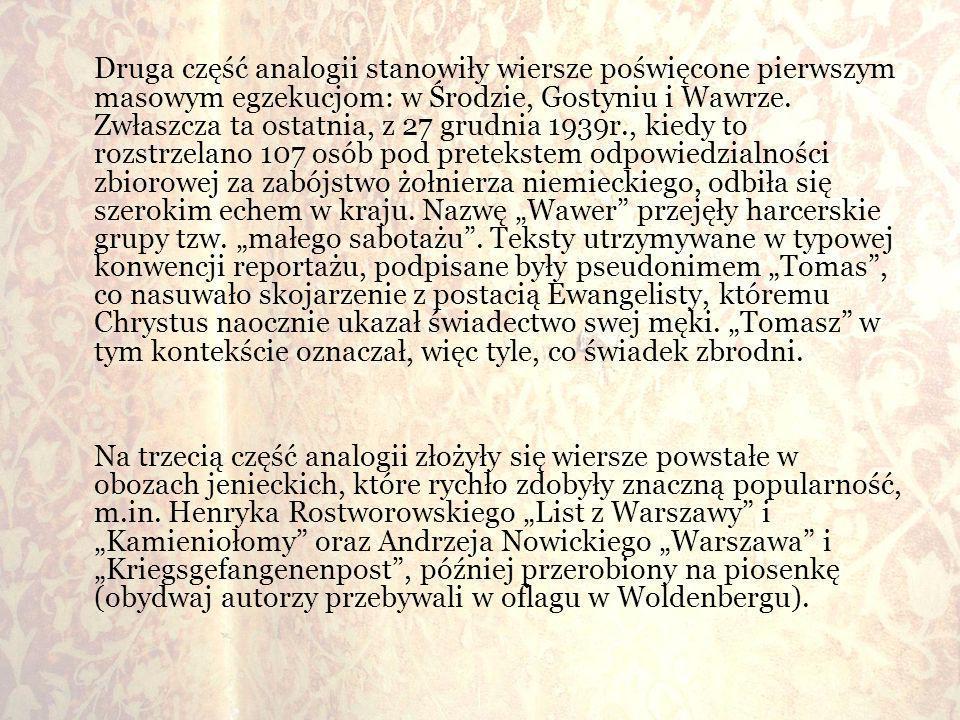 Druga część analogii stanowiły wiersze poświęcone pierwszym masowym egzekucjom: w Środzie, Gostyniu i Wawrze. Zwłaszcza ta ostatnia, z 27 grudnia 1939