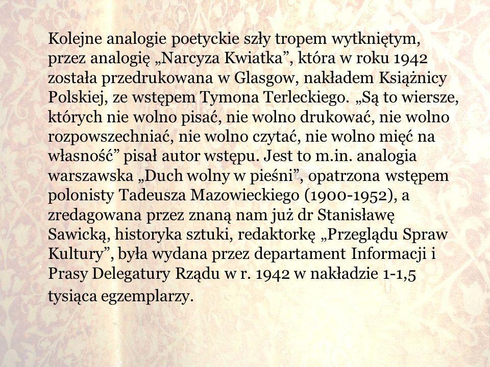 Kolejne analogie poetyckie szły tropem wytkniętym, przez analogię Narcyza Kwiatka, która w roku 1942 została przedrukowana w Glasgow, nakładem Książni