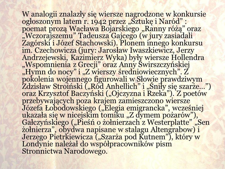 W analogii znalazły się wiersze nagrodzone w konkursie ogłoszonym latem r. 1942 przez Sztukę i Naród : poemat prozą Wacława Bojarskiego Ranny różą ora