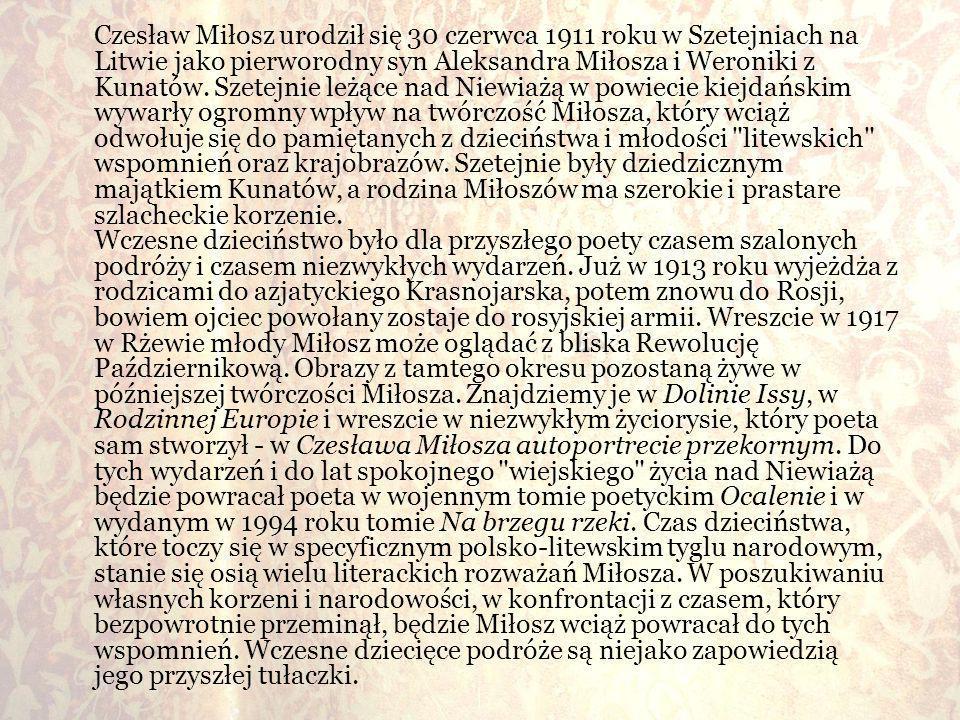 Czesław Miłosz urodził się 30 czerwca 1911 roku w Szetejniach na Litwie jako pierworodny syn Aleksandra Miłosza i Weroniki z Kunatów. Szetejnie leżące