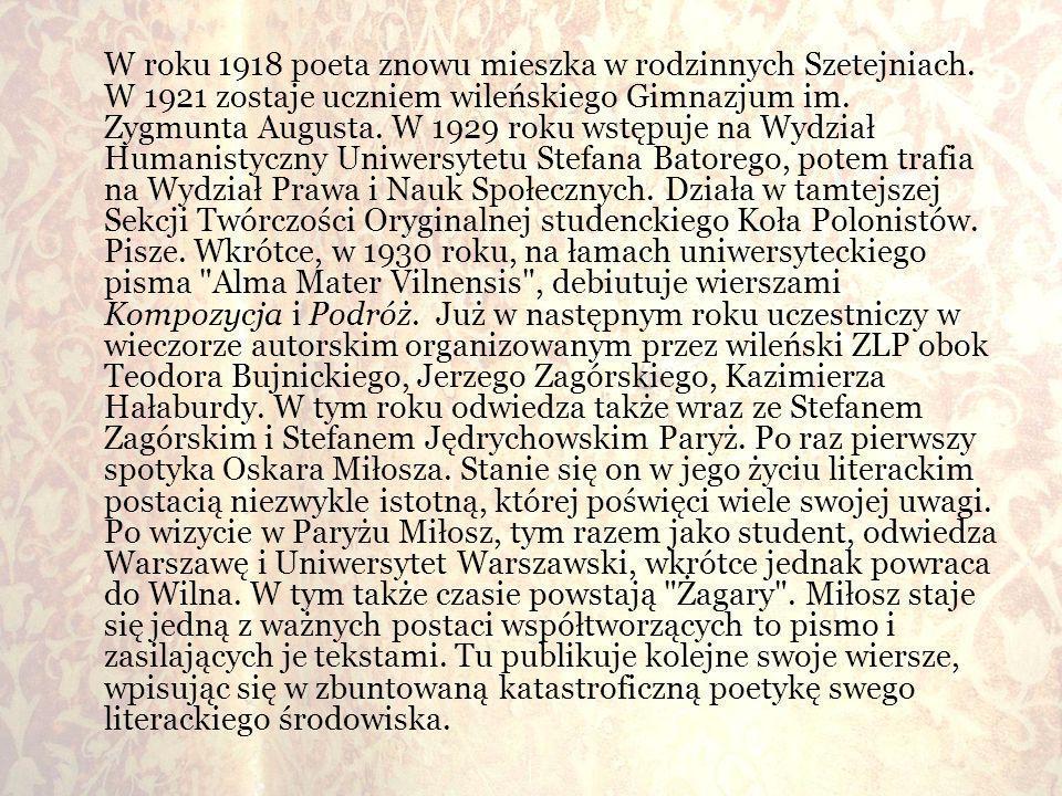 W roku 1918 poeta znowu mieszka w rodzinnych Szetejniach. W 1921 zostaje uczniem wileńskiego Gimnazjum im. Zygmunta Augusta. W 1929 roku wstępuje na W