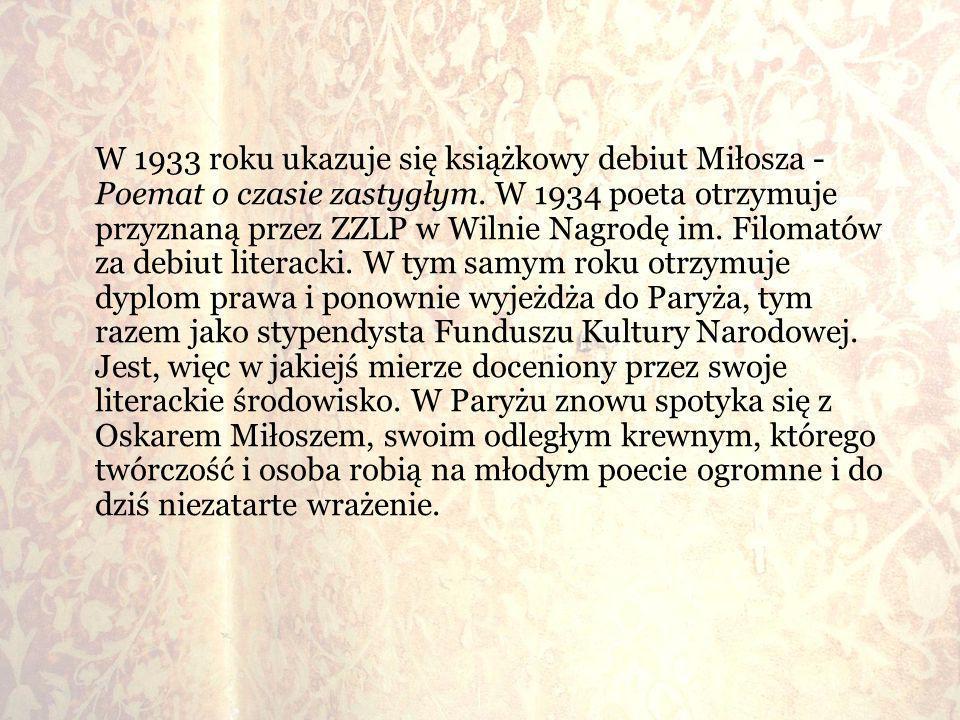 W 1933 roku ukazuje się książkowy debiut Miłosza - Poemat o czasie zastygłym. W 1934 poeta otrzymuje przyznaną przez ZZLP w Wilnie Nagrodę im. Filomat