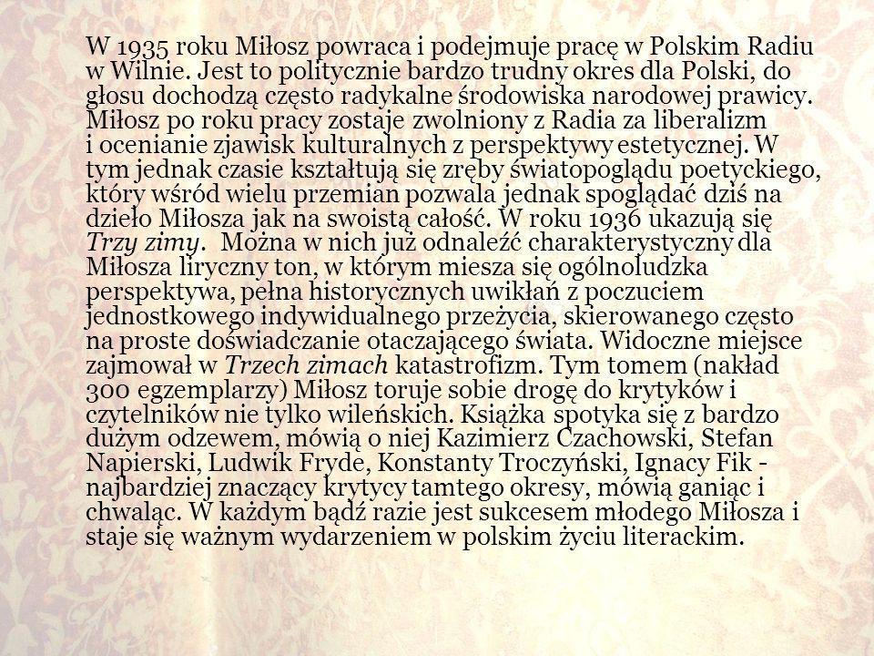 W 1935 roku Miłosz powraca i podejmuje pracę w Polskim Radiu w Wilnie. Jest to politycznie bardzo trudny okres dla Polski, do głosu dochodzą często ra