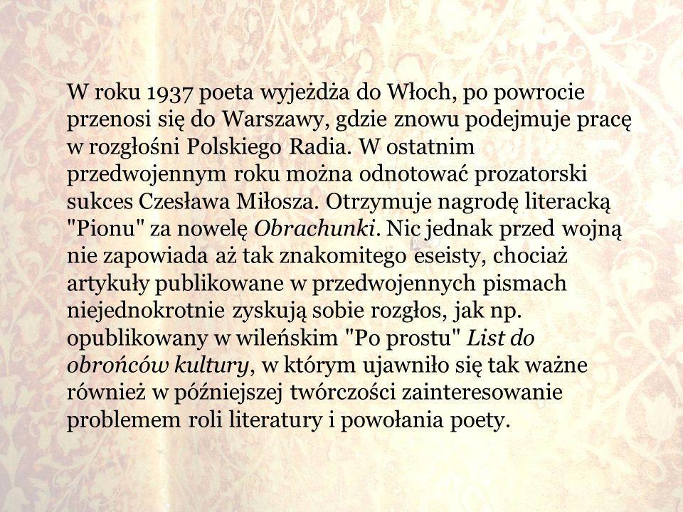 W roku 1937 poeta wyjeżdża do Włoch, po powrocie przenosi się do Warszawy, gdzie znowu podejmuje pracę w rozgłośni Polskiego Radia. W ostatnim przedwo