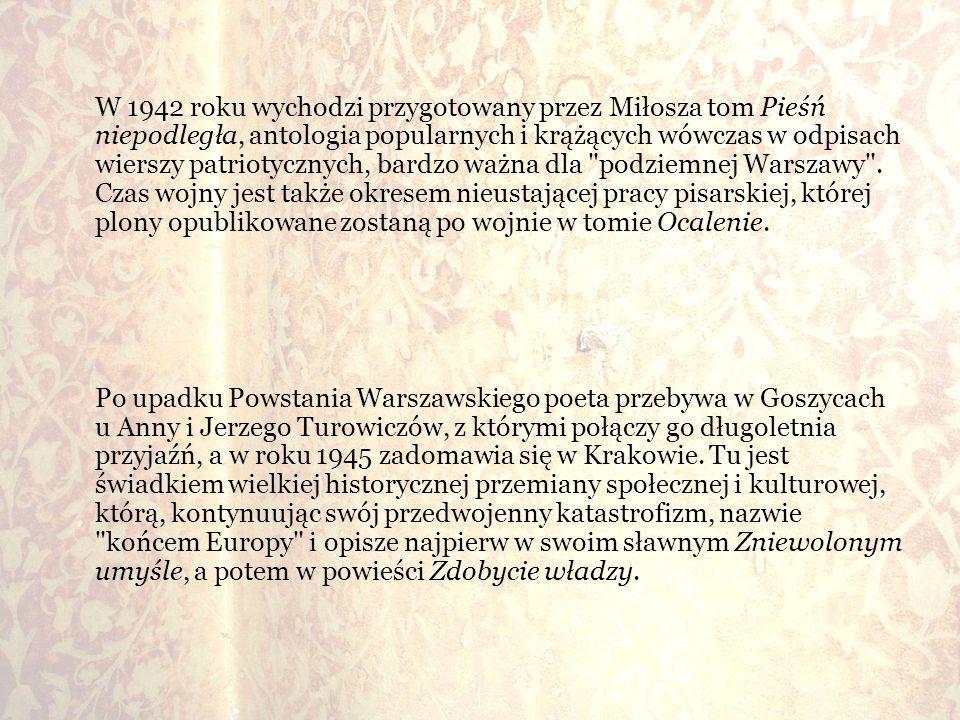 W 1942 roku wychodzi przygotowany przez Miłosza tom Pieśń niepodległa, antologia popularnych i krążących wówczas w odpisach wierszy patriotycznych, ba