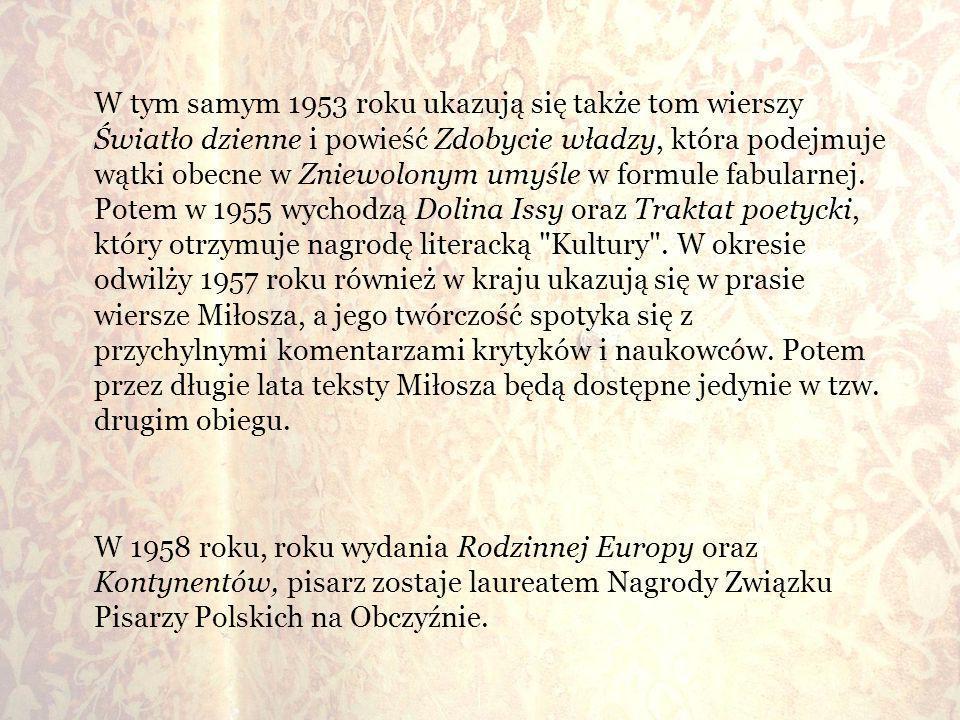 W tym samym 1953 roku ukazują się także tom wierszy Światło dzienne i powieść Zdobycie władzy, która podejmuje wątki obecne w Zniewolonym umyśle w for